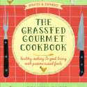 The Grassfed Gourmet Cookbook